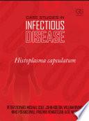 Case Studies In Infectious Disease Histoplasma Capsulatum book