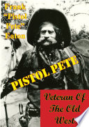 Pistol Pete, Veteran Of The Old West Cowboy Scout Indian Fighter Trail Rider