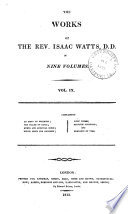 The Works of the Rev  Isaac Watts D D  in Nine Volumes