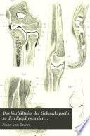 Das Verhältniss der Gelenkkapseln zu den Epiphysen der Extremitatenknochen