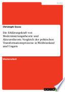 Die Erklärungskraft von Modernisierungstheorie und Akteurstheorie. Vergleich der politischen Transformationsprozesse in Weißrussland und Ungarn