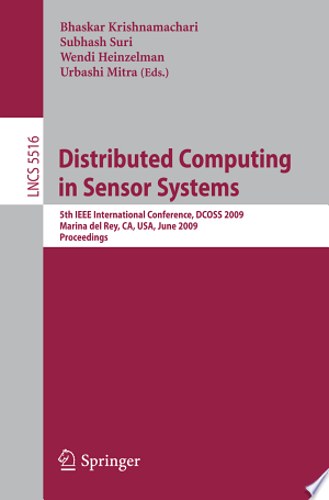 Distributed Computing In Sensor Systems: 5Th Ieee International Conference, Dcoss 2009, Marina Del Rey, Ca, Usa, June 8-10, 2009, Proceedings - Isbn:9783642020841 img-1