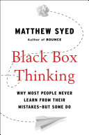 Black Box Thinking : can happen only when we confront our mistakes,...