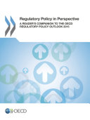 Regulatory Policy in Perspective A Reader's Companion to the OECD Regulatory Policy Outlook 2015