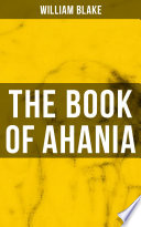 THE BOOK OF AHANIA Poet William Blake S Prophetic Books It Was Published