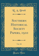 Southern Historical Society Papers  1910  Vol  38  Classic Reprint  Book PDF