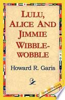 Lulu  Alice and Jimmie Wibblewobble
