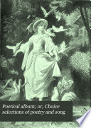 Poetical Album  Or  Choice Selections of Poetry and Song