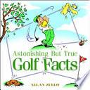Astonishing But True Golf Facts