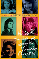 The Secret Memoirs Of Jacqueline Kennedy Onassis : artist, editor, and world traveler. a bright...