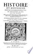 Histoire du différend d'entre le pape Boniface VIII. et Philippes le Bel roy de France ...