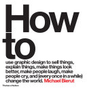 How to use graphic design to sell things  explain things  make things look better  make people laugh  make people cry  and  every once in a while  change the world Book PDF