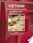 Vietnam Doing Business And Investing In Vietnam Guide Volume 1 Strategic Practical Information And Contacts