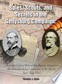 Spies  Scouts  and Secrets in the Gettysburg Campaign