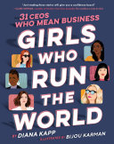 Girls Who Run the World: 31 CEOs Who Mean Business Book