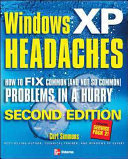 Windows XP Headaches  How to Fix Common  and Not So Common  Problems in a Hurry  Second Edition