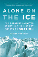 Alone On The Ice: The Greatest Survival Story In The History Of Exploration : starvation, the loss of his team, and...