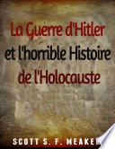 La Guerre d'Hitler et l'horrible Histoire de l'Holocauste