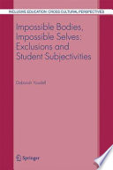 Impossible Bodies  Impossible Selves  Exclusions and Student Subjectivities