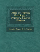 Atlas of Human Histology - Primary Source Edition