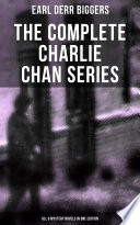 The Complete Charlie Chan Series All 6 Mystery Novels In One Edition