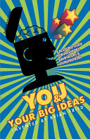 You and Your Big Ideas   A Resource Guide for Inventors  Innovators and Entrepreneurs