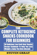 The Complete Ketogenic Snacks Cookbook For Beginners