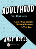 Adulthood For Beginners : know you needed. but you do....