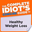 The Complete Idiot s Concise Guide to Healthy Weight Loss