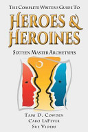 The Complete Writer s Guide to Heroes and Heroines