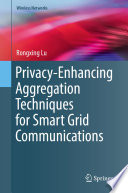 Privacy Enhancing Aggregation Techniques For Smart Grid Communications