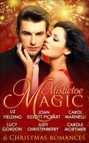 Mistletoe Magic: Claiming His Christmas Bride / Christmas On The Children's Ward / A Surprise Christmas Proposal / Her Christmas Wedding Wish / The Italian's Christmas Miracle / A Bride By Christmas (Mills & Boon E-Book Collections) : this wonderful selection of six sensational...