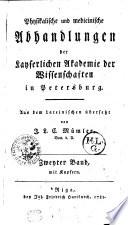Physische und medicinische Abhandlungen der Kayserlichen Akademie der Wissenschaften in Petersburg. Aus dem Lateinischen übersetzt von J. L. C. Mümler. Doct