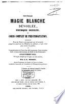 Nouvelle magie blanche dévoilée, physique occulte et cours complet de prestidigitation