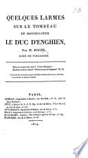 Quelques Larmes Sur Le Tombeau De Monseigneur Le Duc D Enghien Fragment Du Discours Prononc Par M Le Cur De Vincennes Le Dimanche Premier Mai 1814 Surveille De L Entr E De Louis Xviii Paris