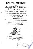 Encyclopédie, ou Dictionnaire raisonné des sciences, des arts et des métiers, par une Sociéte des gens de lettres. Mis en ordre & publié par M. Diderot; & quant a la partie mathématique, par M. D'Alembert. Tome premier [-36.]