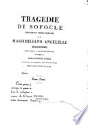 Tragedie di Sofocle recate in versi italiani da Massimiliano Angelelli bolognese con note e dichiarazioni. Tomo primo [-secondo]
