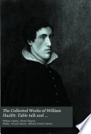 The Collected Works of William Hazlitt  Table talk and Conversations of James Northcote  esq   R A