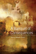 A Banquet Of Consequences : consequences is a work of biographical fiction,...