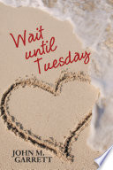 Ebook Wait Until Tuesday Epub John M. Garrett Apps Read Mobile