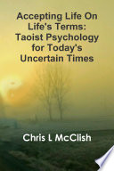 Accepting Life On Life S Terms Taoist Psychology For Today S Uncertain Times