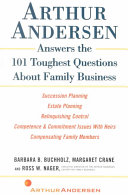 Arthur Andersen Answers the 101 Toughest Questions about Family Business