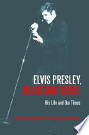 Elvis Presley  Reluctant Rebel  His Life and Our Times