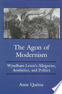 The Agon of Modernism Wyndham Lewis's Allegories, Aesthetics, and Politics