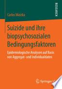 Suizide und ihre biopsychosozialen Bedingungsfaktoren
