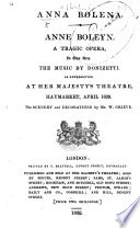 Anna Bolena  Anne Boleyn  A tragic opera  in two acts by F  Romani     as represented at the King s Theatre  Haymarket  etc  Ital    Eng  Ms  note