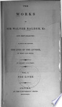 The Works of Sir Walter Ralegh  The life of Sir Walter Ralegh  by William Oldys  The life of Sir Walter Ralegh  by Tho  Birch