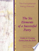 The Enlightened Party Planner  Guides to Creating Parties from the Heart   The Six Elements of a Successful Party
