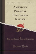 American Physical Education Review  Classic Reprint