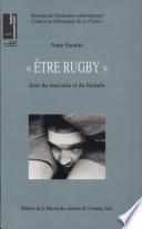 """""""Être rugby"""". Jeux du masculin et du féminin."""